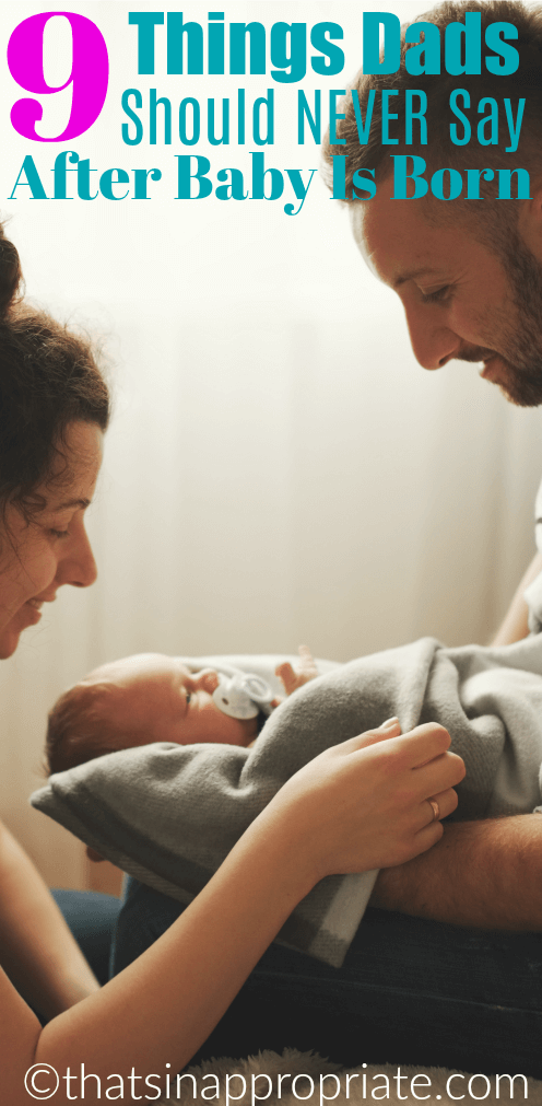 After a woman has just had a baby, dads need to be careful what they say and do. This funny post shares what dads should NEVER say after their wife gives birth. #parenting #birth #childbirth #newborns #funny #humor #dads #moms #momlife #dadlife #babies