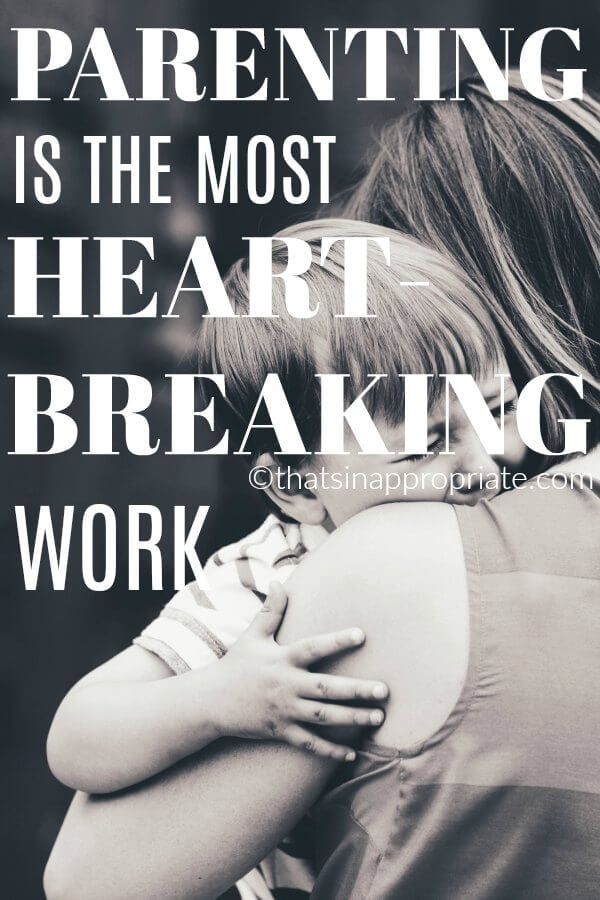 Parenting can be heartbreaking work. It's not easy to raise kids when your heart gets broken over and over. But, the positive aspects are so worth it as you will see in this inspirational post on motherhood. #momlife #parenting #motherhood #thatsinappropriate""