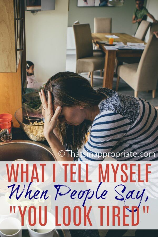 People are always telling moms that they look tired. Here's how one mom responds to this comment, and what she tells herself when others tell her that she looks tired. #motherhood #momlife #parenting #mom #motherhooduncensored