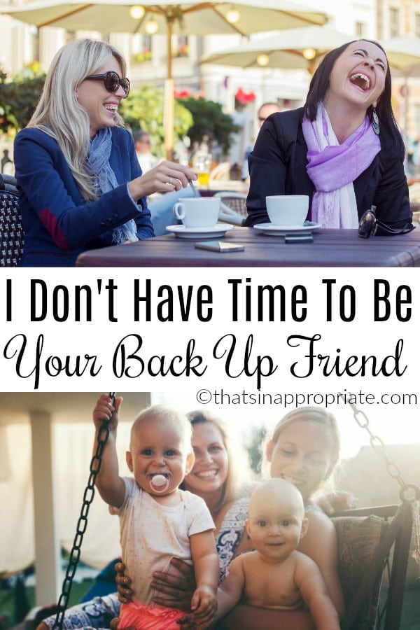 Navigating female friendships is sometimes hard. Finding mom friends can be difficult, and each stage of parenting and motherhood brings new challenges that make mom friends even more difficult to find. Here's why I don't have time to be a back up friend anymore. #friends #friendships #motherhood #momlife #women