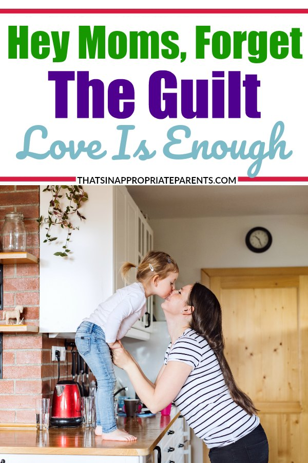 Mom guilt can eat you alive. From one mom that has made mistakes to another, here's why you need to forget the mom guilt. #momlife #momguilt #motherhood #love #loveisenough #parenting #motherhood