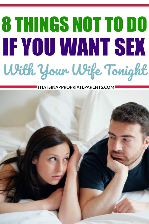8 Things NOT to do if you want to have sex with your wife tonight. #married #marriage #Marriedlife #husbandsandwives #sexlife #sex