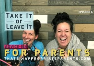 Take it or Leave it Podcast – Episode 6 – Things to Not Say to a Pregnant Woman, Different Needs Parent or Your Spouse