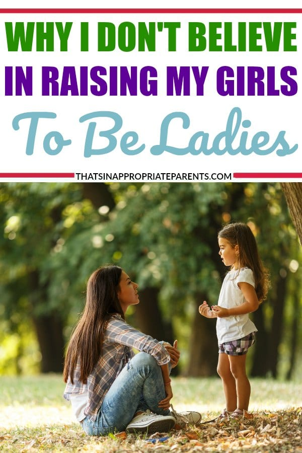 The term act like a lady is old fashioned and outdated. Here's why one mom has decided that she wants to raise her girls to be strong women instead of ladies. #girlpower #momlife #mothers #motherhood #females #raisingwomen #ladies #feminism