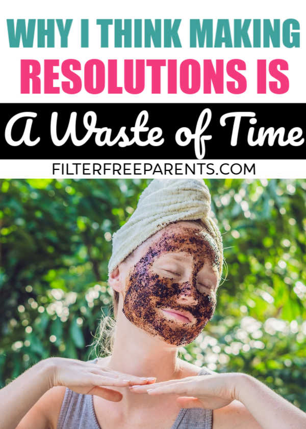 New Years Resolutions Are Pretty pointless. Research says so, and here's what you can do instead of making goals and resolutions you won't keep. #resolutions #goals #filterfreeparents #momlife #parenting #newyearsgoals