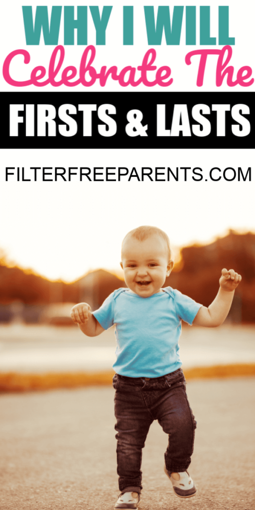 It's important a baby's firsts and their lasts. Enjoying motherhood is an art that takes time. Here's what to remember. #motherhood #baby #filterfreeparents